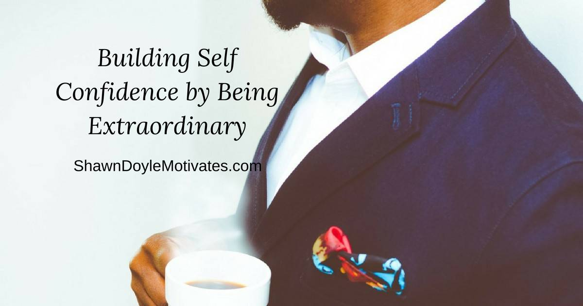 Being Extraordinary to Build Self-Confidence